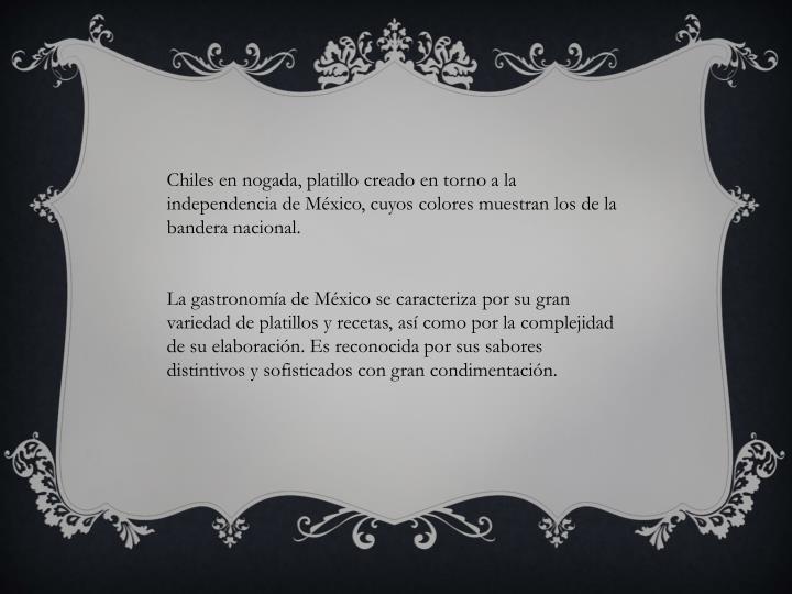 Chiles en nogada, platillo creado en torno a la independencia de México, cuyos colores muestran los de la bandera nacional.