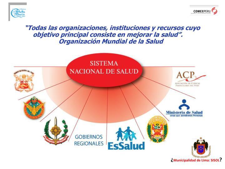 """""""Todas las organizaciones, instituciones y recursos cuyo objetivo principal consiste en mejorar la salud""""."""