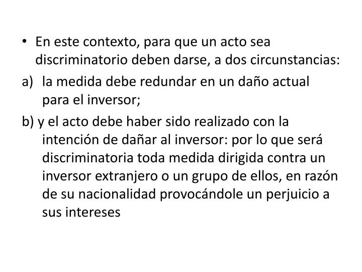 En este contexto, para que un acto sea discriminatorio deben darse, a dos circunstancias: