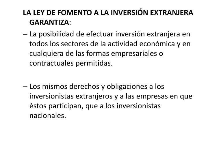 LA LEY DE FOMENTO A LA INVERSIÓN EXTRANJERA GARANTIZA