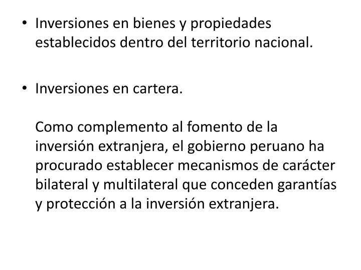 Inversiones en bienes y propiedades establecidos dentro del territorio nacional.