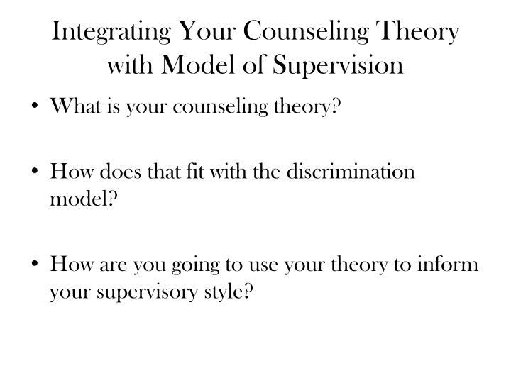 Integrating Your Counseling Theory with Model of Supervision