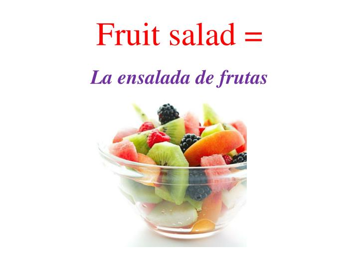 Fruit salad =