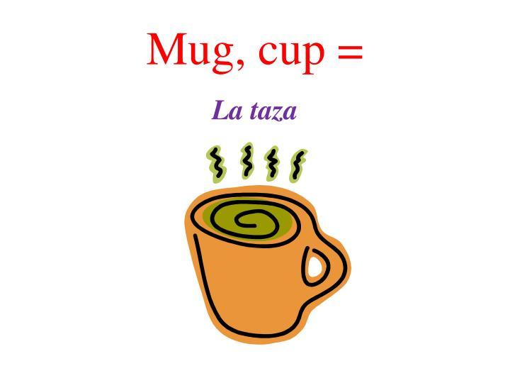 Mug, cup =