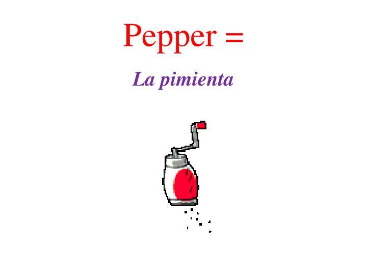 Pepper =