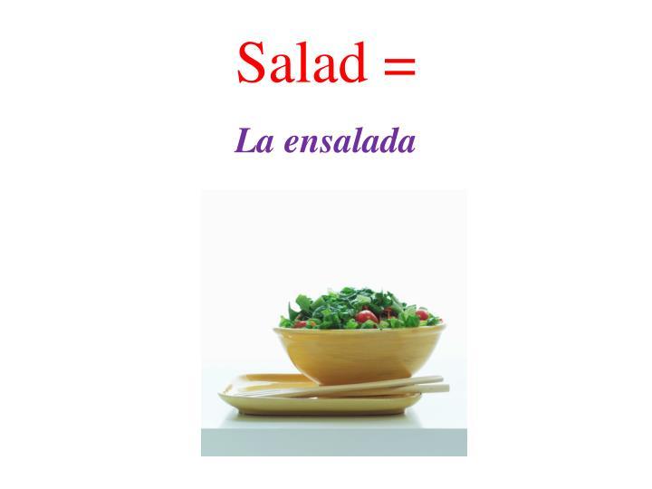 Salad =