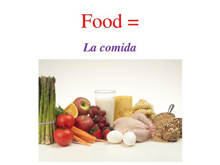 Food =