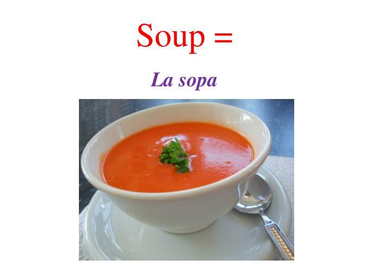 Soup =