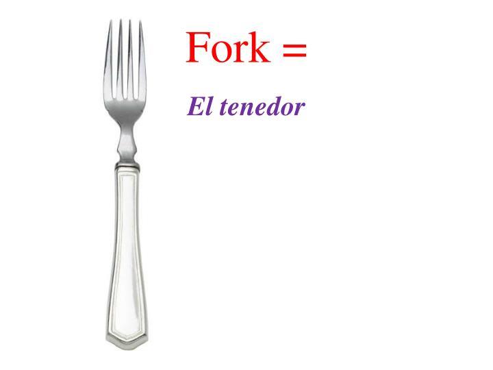 Fork =