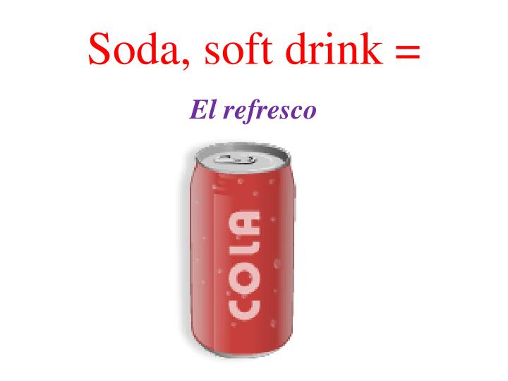Soda, soft drink =