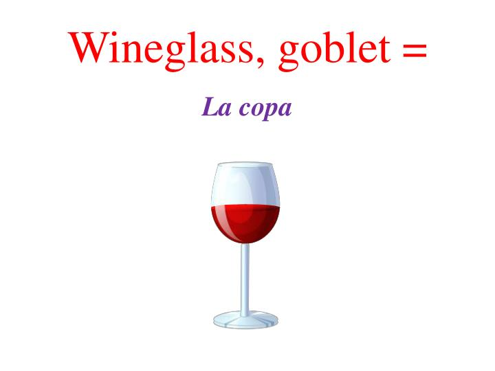 Wineglass, goblet =