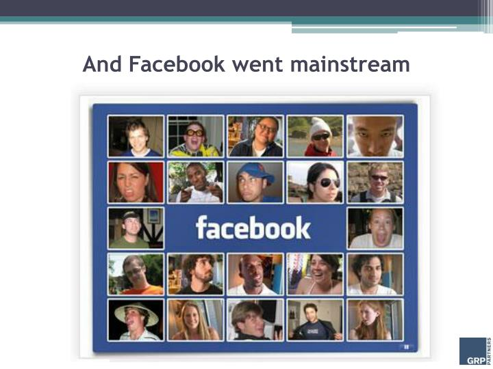 And Facebook went mainstream