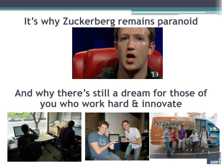 It's why Zuckerberg remains paranoid
