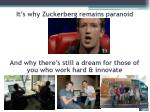 it s why zuckerberg remains paranoid