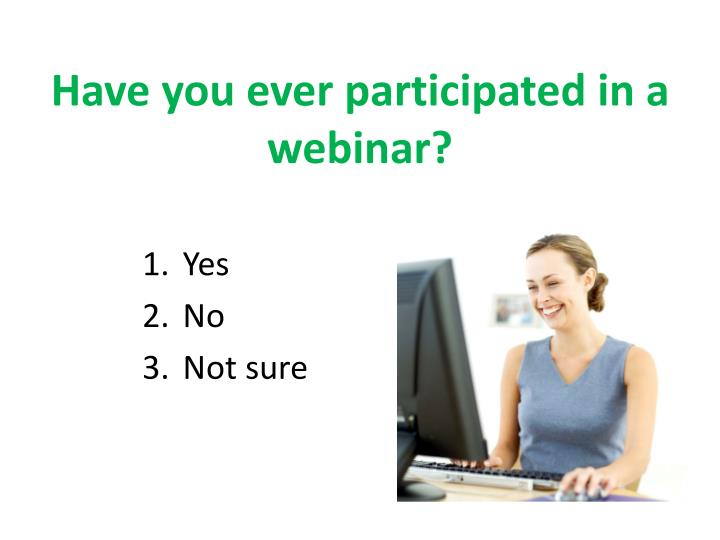 Have you ever participated in a webinar?