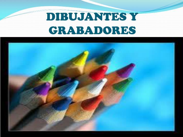 DIBUJANTES Y GRABADORES