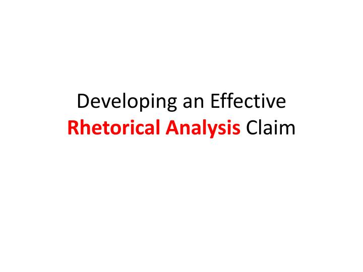 Developing an effective rhetorical analysis claim