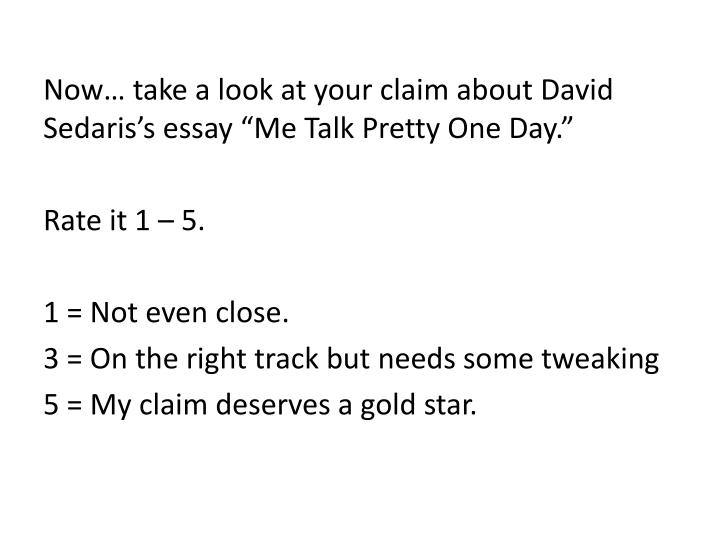"""Now… take a look at your claim about David Sedaris's essay """"Me Talk Pretty One Day."""""""