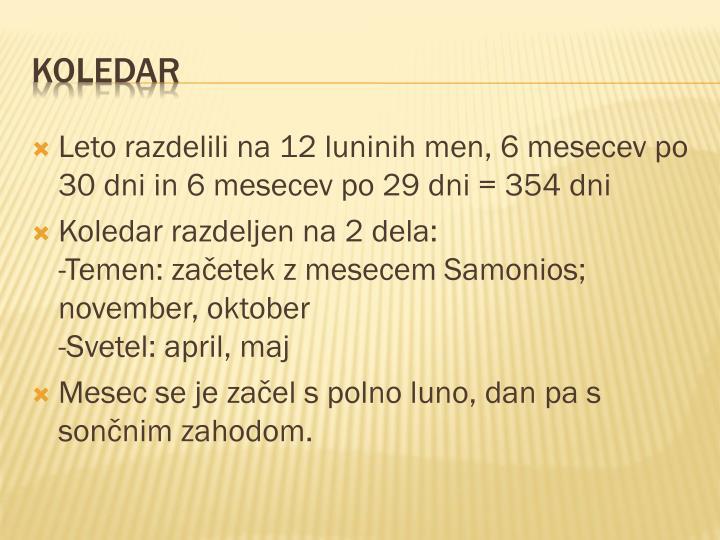 Leto razdelili na 12 luninih men, 6 mesecev po 30 dni in 6 mesecev po 29 dni = 354 dni