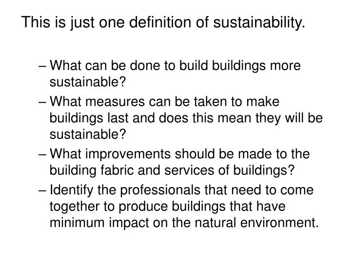 This is just one definition of sustainability.