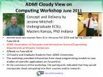 admi cloudy view on computing workshop june 2011