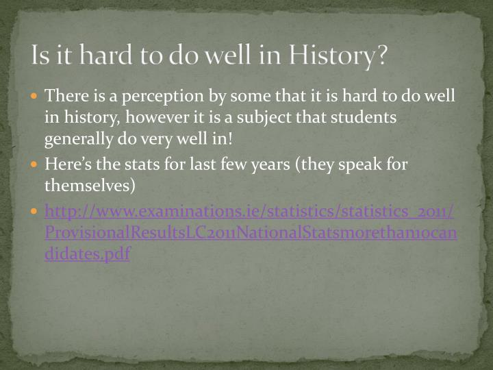 Is it hard to do well in History?