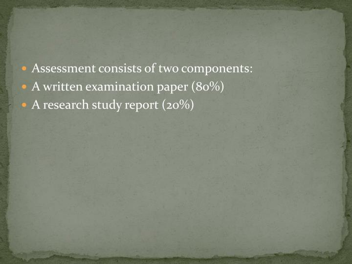 Assessment consists of two components: