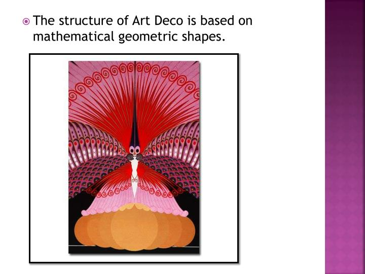 The structure of Art Deco is based on mathematical geometric shapes.