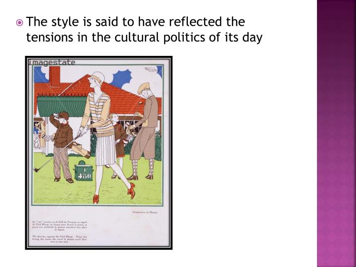 The style is said to have reflected the tensions in the cultural politics of its day