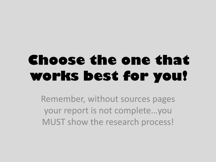 Choose the one that works best for you!