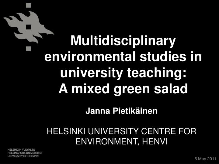 Multidisciplinary environmental studies in university teaching a mixed green salad