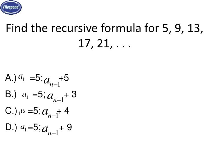 Find the recursive formula for 5, 9, 13, 17, 21, . . .