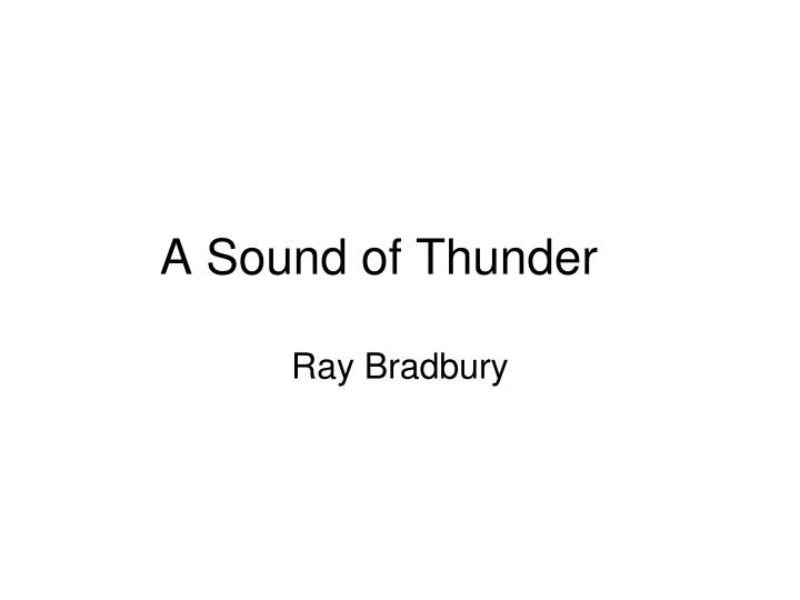 a comparison of the short stories the sound of thunder by ray bradbury and nethergrave by gloria sku