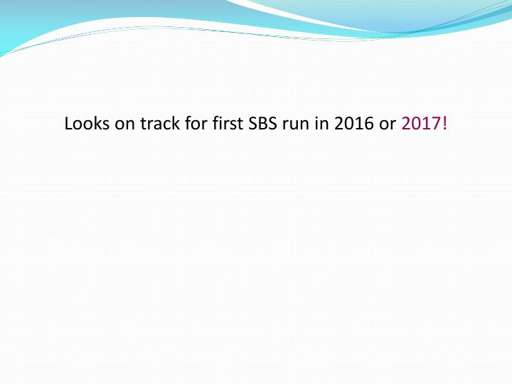Looks on track for first SBS run in 2016 or
