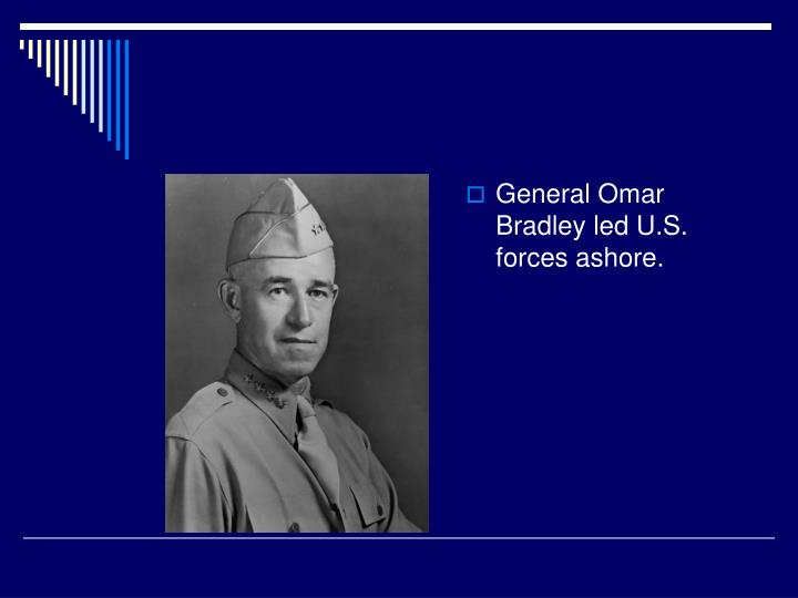 General Omar Bradley led U.S. forces ashore.