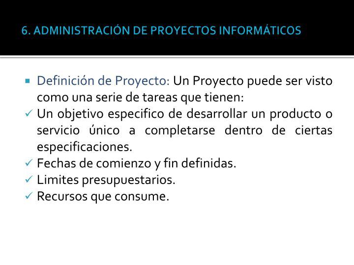 6. ADMINISTRACIÓN DE PROYECTOS INFORMÁTICOS