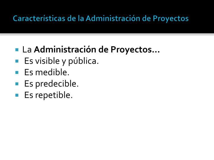 Características de la Administración de Proyectos