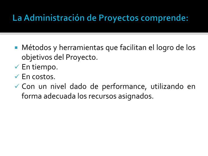 La Administración de Proyectos comprende: