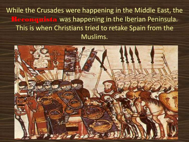 While the Crusades were happening in the Middle East, the
