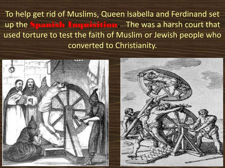 To help get rid of Muslims, Queen Isabella and Ferdinand set up the