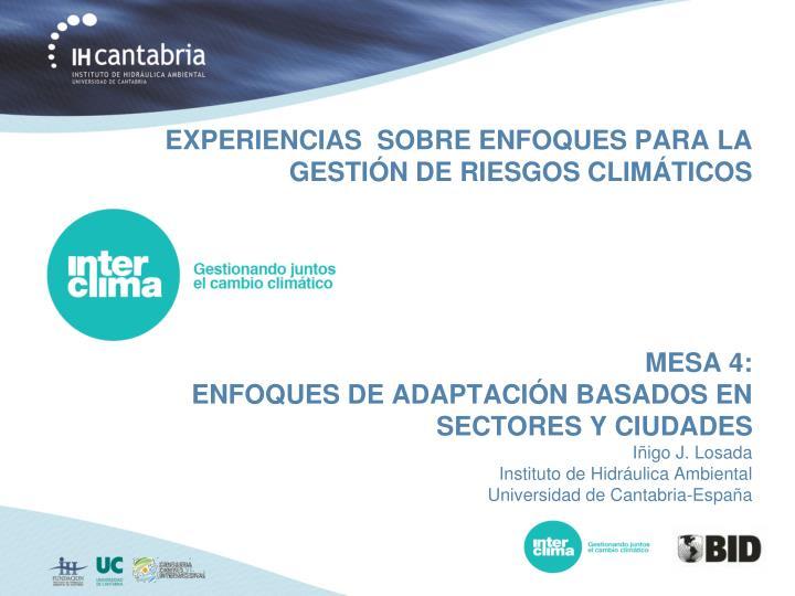 EXPERIENCIAS  SOBRE ENFOQUES PARA LA GESTIÓN DE RIESGOS CLIMÁTICOS