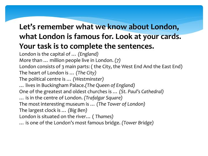 Let's remember what we know about London, what London is famous for. Look at your cards. Your task is to complete the sentences.