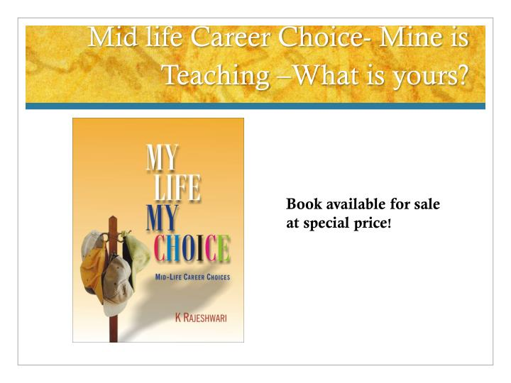 Mid life Career Choice- Mine is Teaching –What is yours?