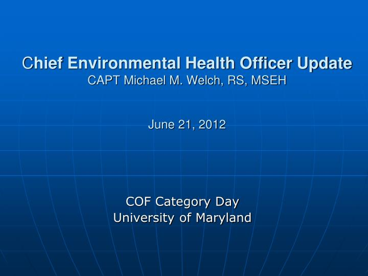 C hief environmental health officer update capt michael m welch rs mseh june 21 2012