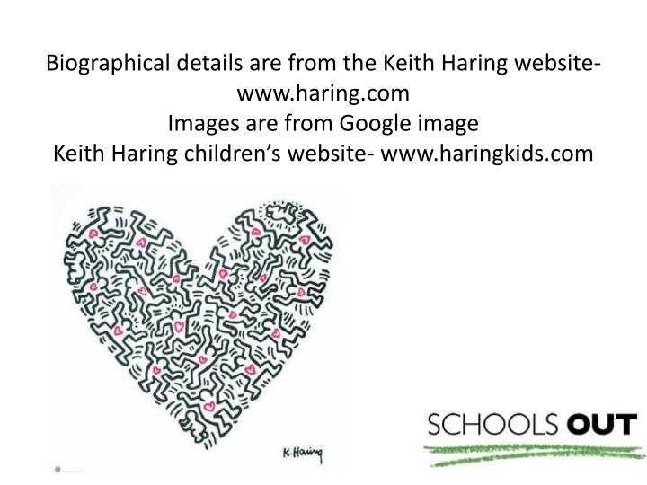 Biographical details are from the Keith Haring website- www.haring.com