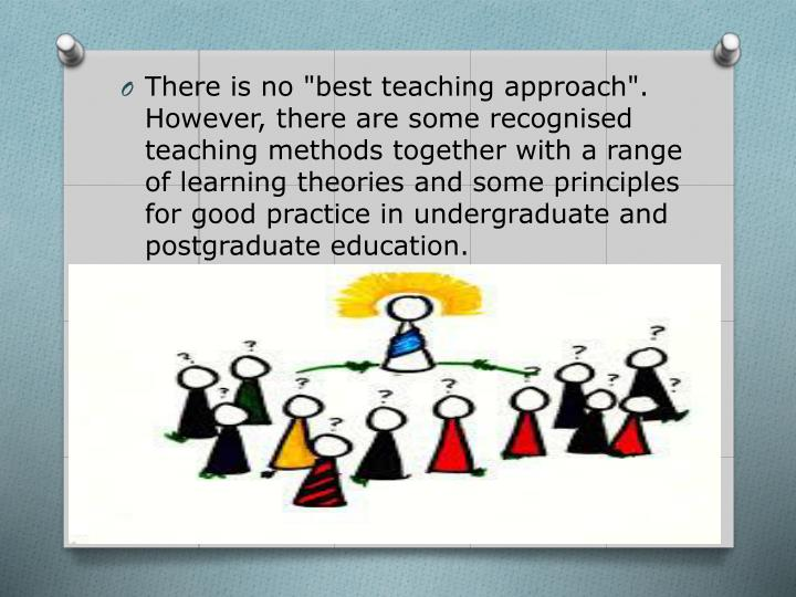 "There is no ""best teaching approach"". However, there are some"