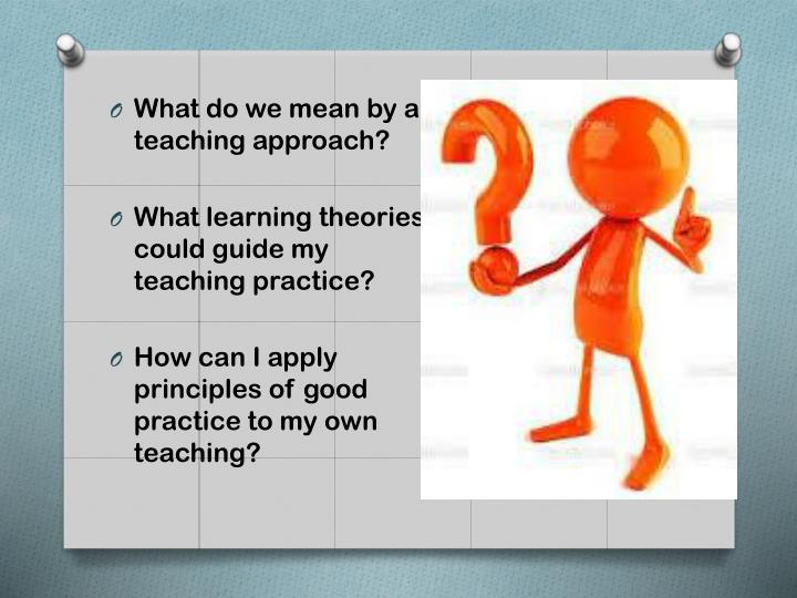 What do we mean by a teaching approach