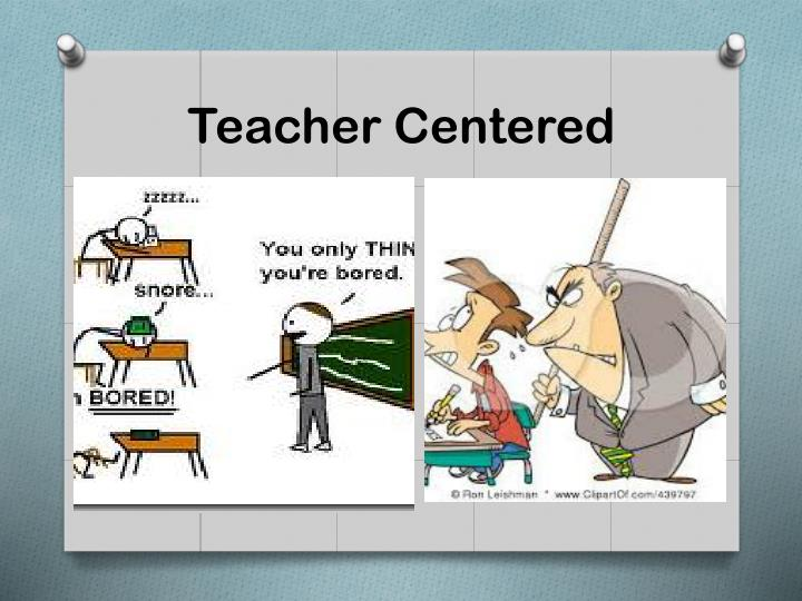 Teacher Centered