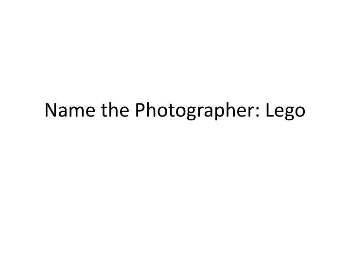 Name the Photographer: Lego