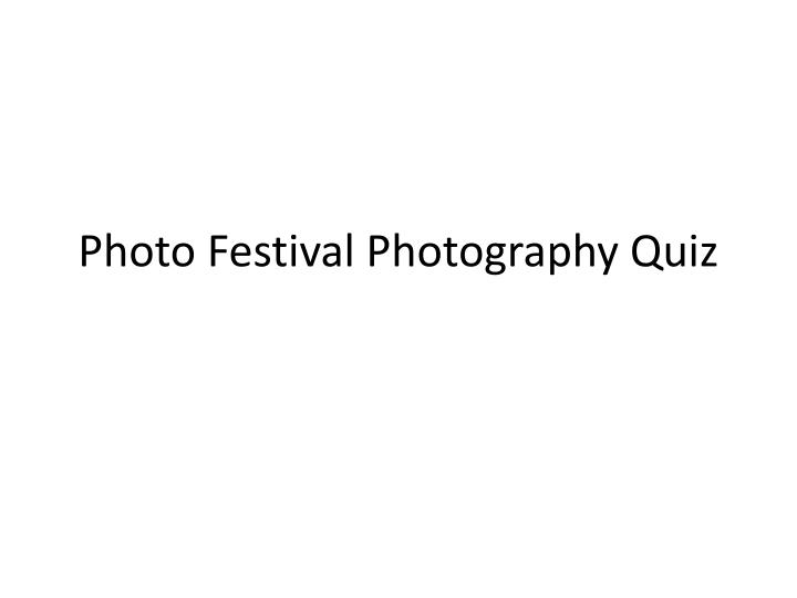 Photo festival photography quiz